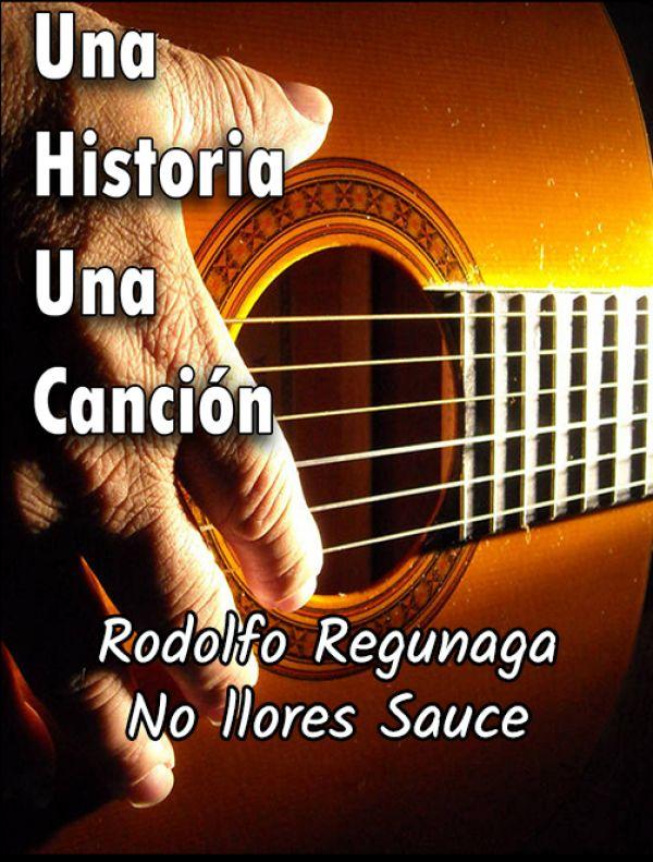 Rodolfo Regunaga | No llores Sauce